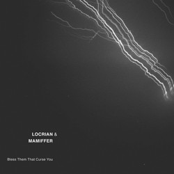Locrian & Mamiffer – Bless Them That Curse You
