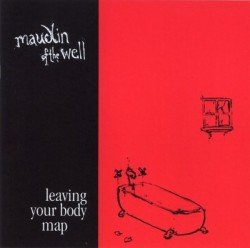 Maudlin Of The Well – Leaving Your Body Map (Re-Issue)