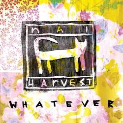 Nai Harvest – Whatever
