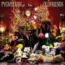 Pygmy Lush – Old Friends
