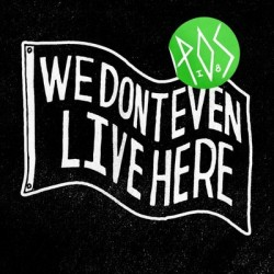 P.O.S. – We Don't Even Live Here
