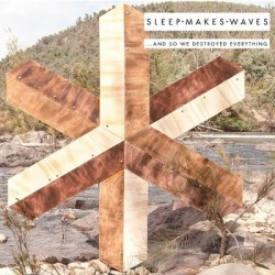 Sleepmakeswaves – ...And So We Destroyed Everything