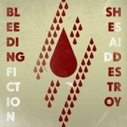 She Said Destroy – Bleeding Fiction