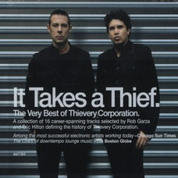 Thievery Corporation – It Takes A Thief: The Very Best Of