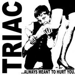 Triac – ...Always Meant To Hurt You