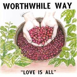 Worthwhile Way – Love Is All