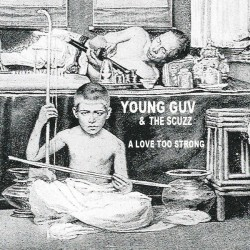 Young Guv & the Scuzz – A Love Too Strong