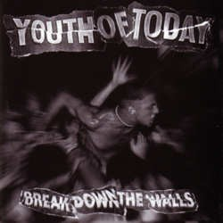 Youth Of Today – Break Down The Walls