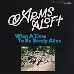 Arms Aloft – What a Time to Be Barely Alive