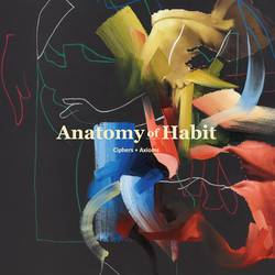 Anatomy Of Habit – Ciphers + Axioms