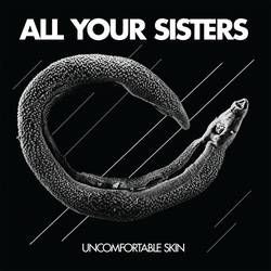 All Your Sisters  – Uncomfortable Skin