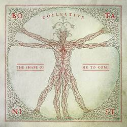 Botanist – Collective: The Shape of He To Come