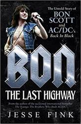Jesse Fink – Bon: The Last Highway: The Untold Story of Bon Scott and AC/DC's Back in Black