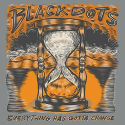BlackDots – Everything Has Gotta Change