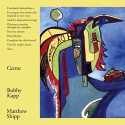 Bobby Kapp & Matthew Shipp – Cactus