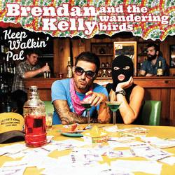 Brendan Kelly & The Wandering Birds – Keep Walkin' Pal