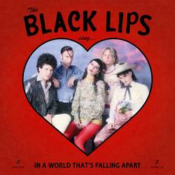 Black Lips – …Sing In a World That's Falling Apart