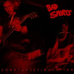 Bad Sports – Constant Stimulation