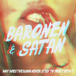 Baronen & Satan – Why Does The Blood Never Stick To Your Teeth/Satan Is A Lady