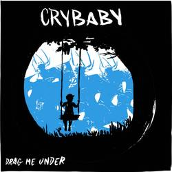 Crybaby – Drag Me Under