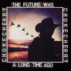 Chokecherry – The Future Was a Long Time Ago