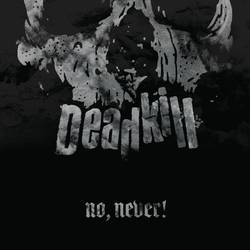 Deadkill – No, Never!