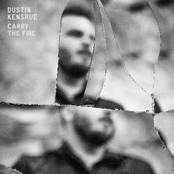 Dustin Kensrue – Carry The Fire