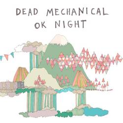 Dead Mechanical – OK Night