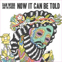 Dan Webb and the Spiders – Now It Can Be Told