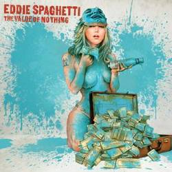 Eddie Spaghetti  – The Value of Nothing