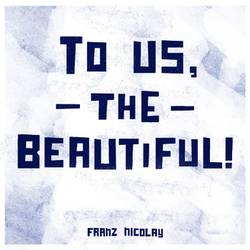 Franz Nicolay – To Us, the Beautiful