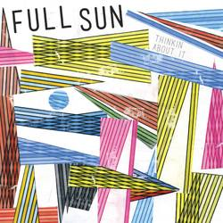 Full Sun – Thinkin' About It