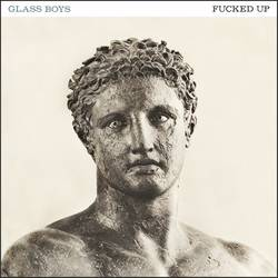 Fucked Up – Glass Boys