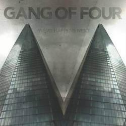 Gang Of Four – What Happens Next