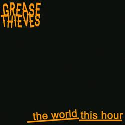 Grease Thieves  – The World This Hour