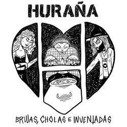 Huraña – Brujas, Cholas e Inventadas