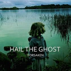 Hail The Ghost – Forsaken