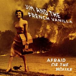 Jim and the French Vanilla – Afraid of the House