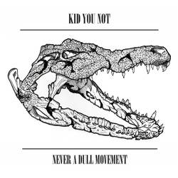 Kid You Not – Never A Dull Movement