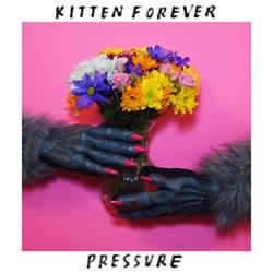 Kitten Forever – Pressure