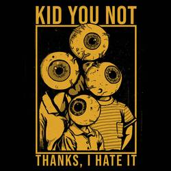 Kid You Not – Thanks, I Hate It