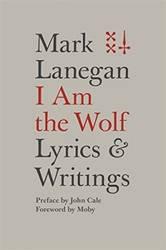 Mark Lanegan – I Am the Wolf