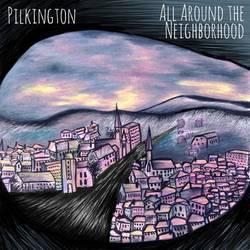 Pilkington – All Around The Neighborhood