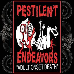 Pestilent Endeavors – Adult Onset Death