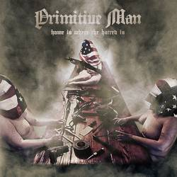 Primitive Man – Home Is Where The Hatred Is