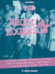 J. Hunter Bennett – The Prodigal Rogerson: The Tragic, Hilarious, and Possibly Apocryphal Story of Circle Jerks Bassist Roger Rogerson in the Golden Age of LA Punk, 1979-1996