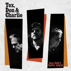 Tex, Don and Charlie – You Don't Know Lonely
