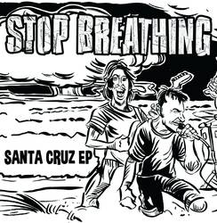 Stop Breathing – Santa Cruz EP