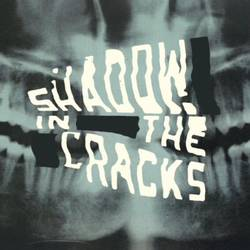 Shadow in the Cracks – Shadow in the Cracks