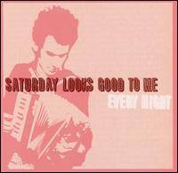 Saturday Looks Good To Me – Every Night (Reissue)
